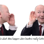 What Happens When Leaders Listen?