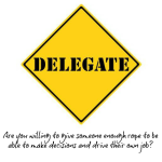 How Learning To Delegate Can Transform Our Businesses