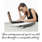 How Can You Be Entrepreneurial In The Corporate Cage?
