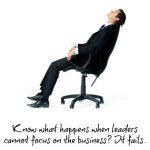 What Happens When Leaders Cannot Focus On The Business?